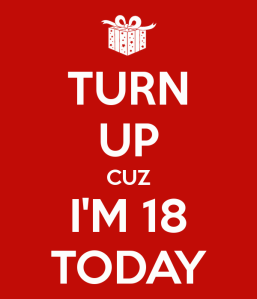 turn-up-cuz-im-18-today
